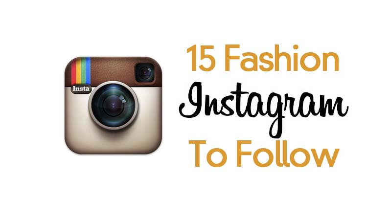 15 Best Instagram Accounts - For Fashion Lovers
